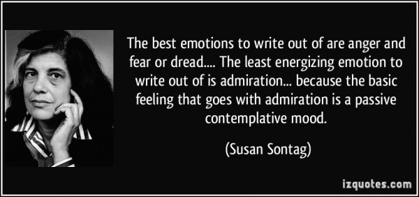 The best emotion to write out of are anger and fear or dread the least energizing emot