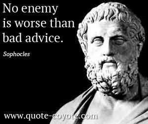 No enemy is worse than bad advice