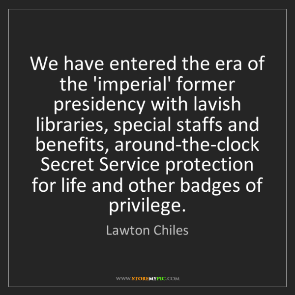 Lawton Chiles: We have entered the era of the 'imperial' former presidency...