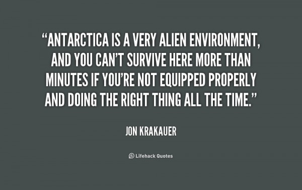 Antarctica is a very alien environment and you cant survive here more than minutes