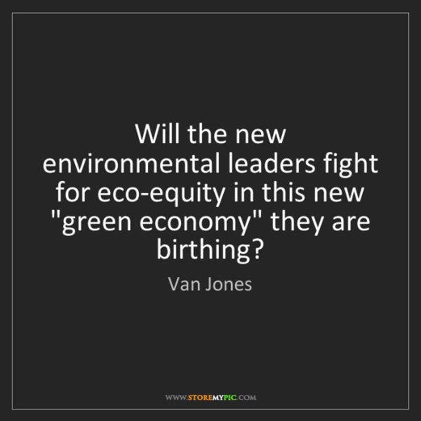 Van Jones: Will the new environmental leaders fight for eco-equity...