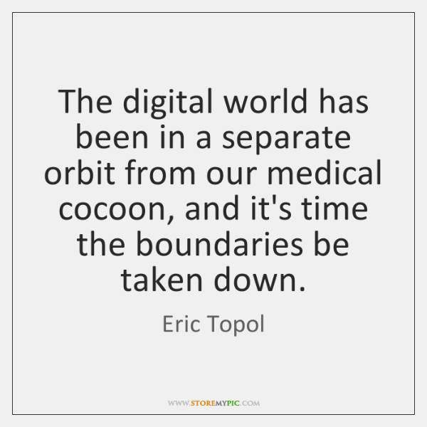 The digital world has been in a separate orbit from our medical ...