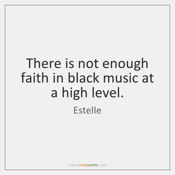 There is not enough faith in black music at a high level.