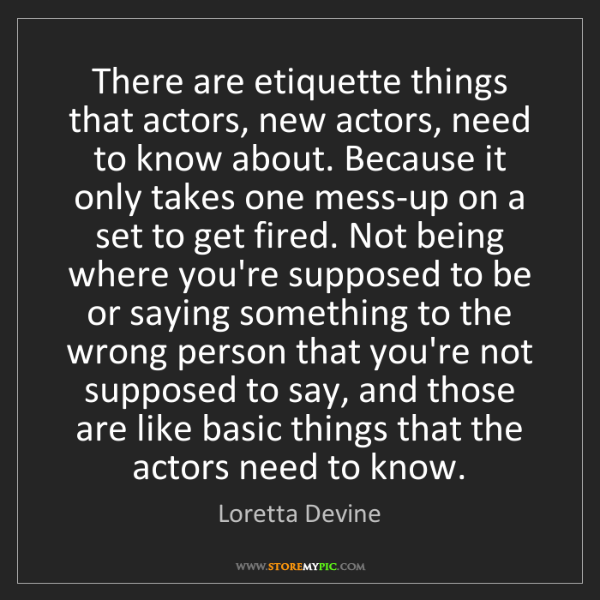 Loretta Devine: There are etiquette things that actors, new actors, need...