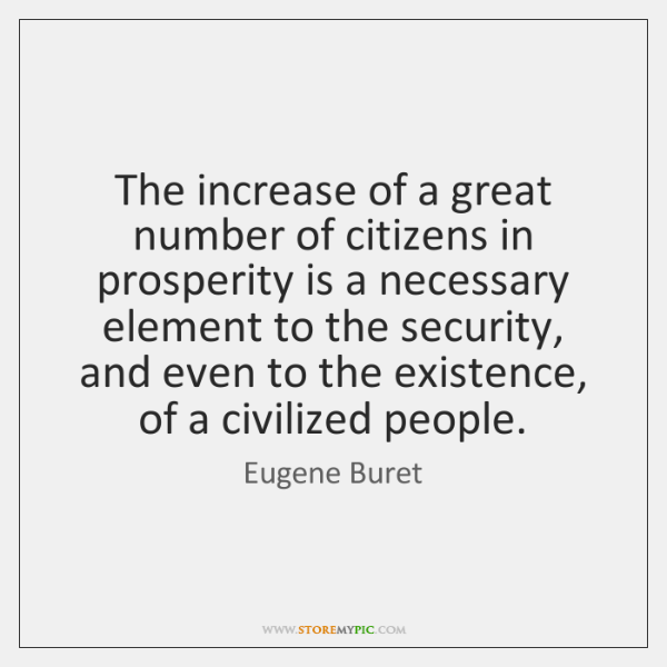 The increase of a great number of citizens in prosperity is a ...
