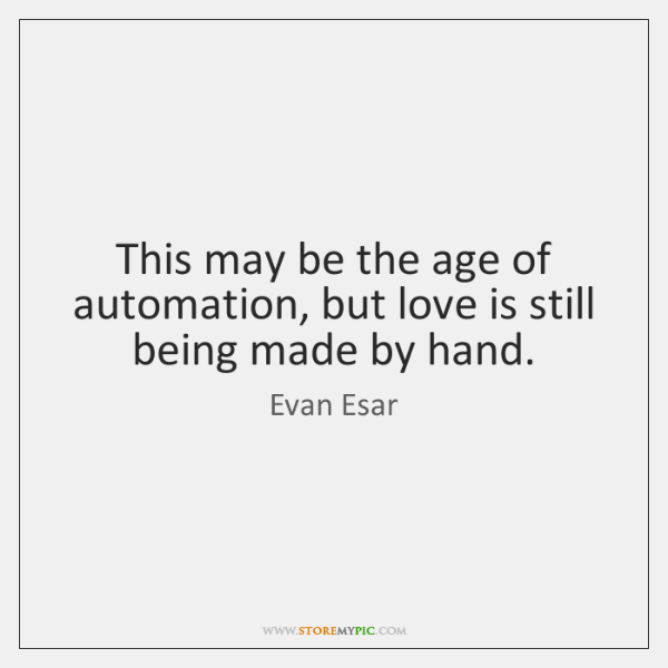 This may be the age of automation, but love is still being ...
