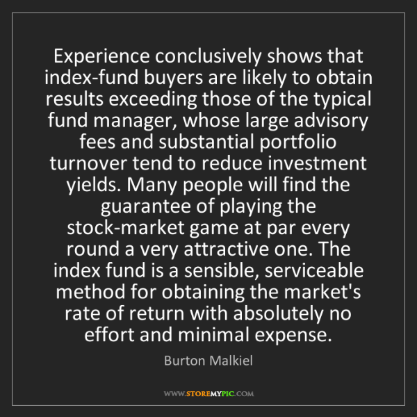 Burton Malkiel: Experience conclusively shows that index-fund buyers...