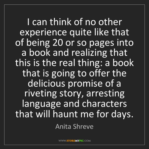 Anita Shreve: I can think of no other experience quite like that of...