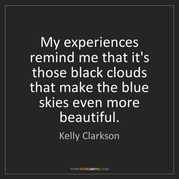 Kelly Clarkson: My experiences remind me that it's those black clouds...