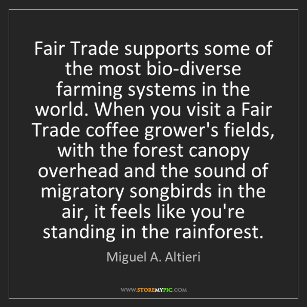 Miguel A. Altieri: Fair Trade supports some of the most bio-diverse farming...