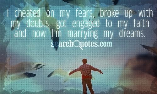 I cheated on my fears broke up with my doubts get engaged to my faith