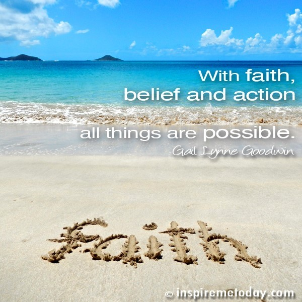 With faith belief and action all things are possible