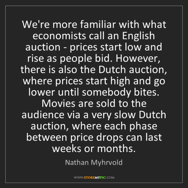 Nathan Myhrvold: We're more familiar with what economists call an English...