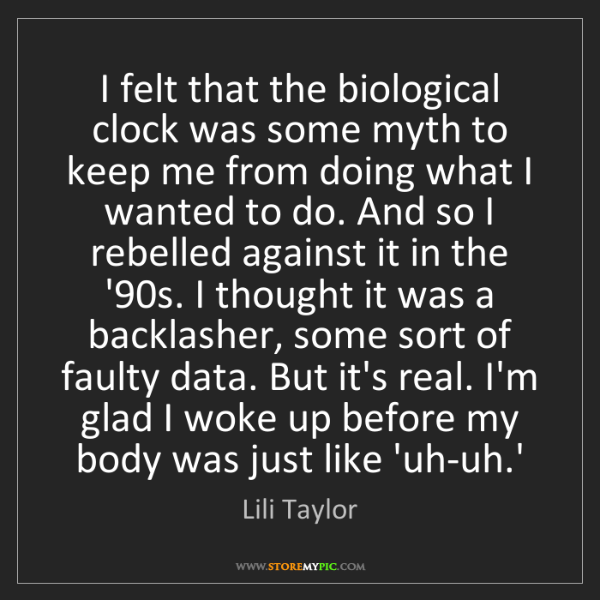 Lili Taylor: I felt that the biological clock was some myth to keep...