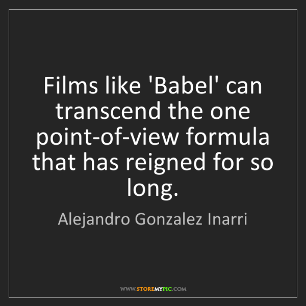 Alejandro Gonzalez Inarri: Films like 'Babel' can transcend the one point-of-view...
