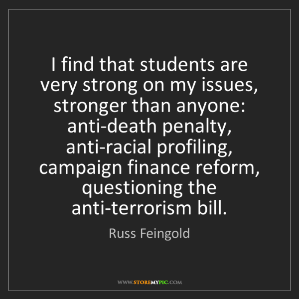 Russ Feingold: I find that students are very strong on my issues, stronger...