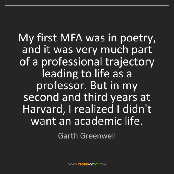 Garth Greenwell: My first MFA was in poetry, and it was very much part...