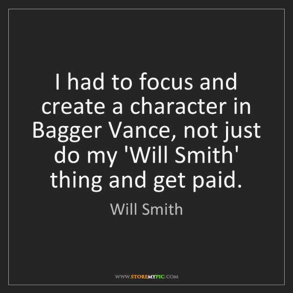 Will Smith: I had to focus and create a character in Bagger Vance,...