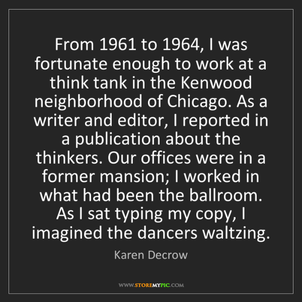 Karen Decrow: From 1961 to 1964, I was fortunate enough to work at...