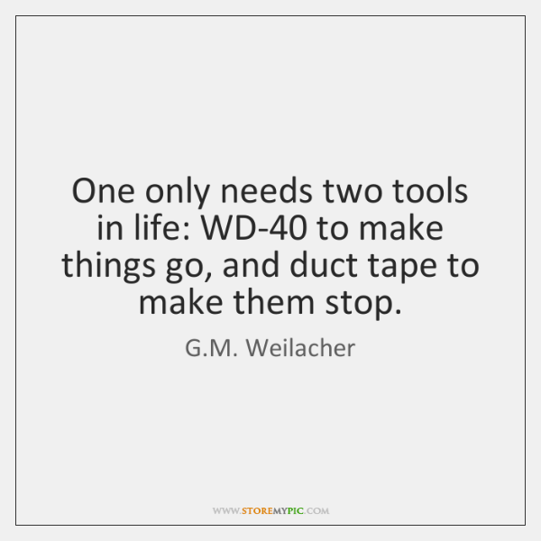 One only needs two tools in life: WD-40 to make things go, ...