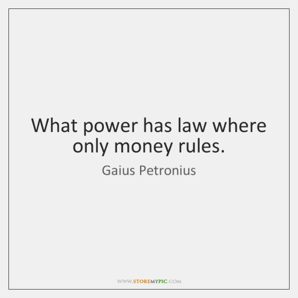 What power has law where only money rules.