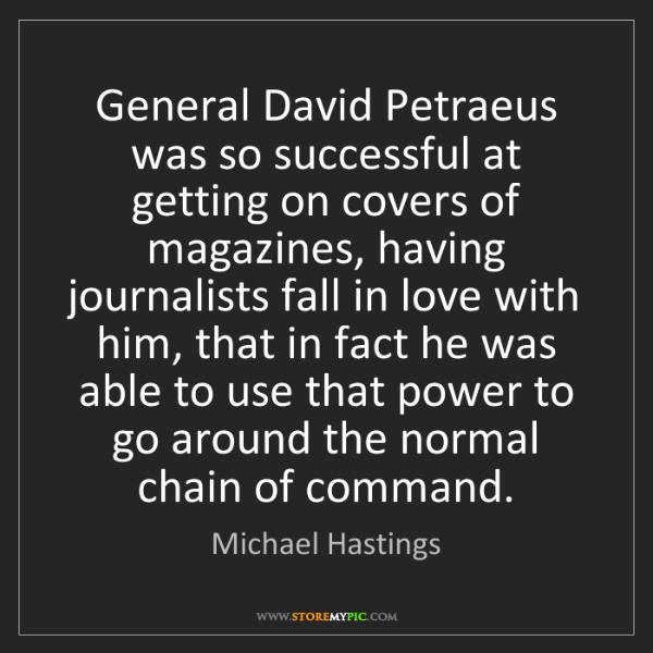 Michael Hastings: General David Petraeus was so successful at getting on...
