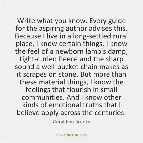 Write what you know. Every guide for the aspiring author advises this. ...