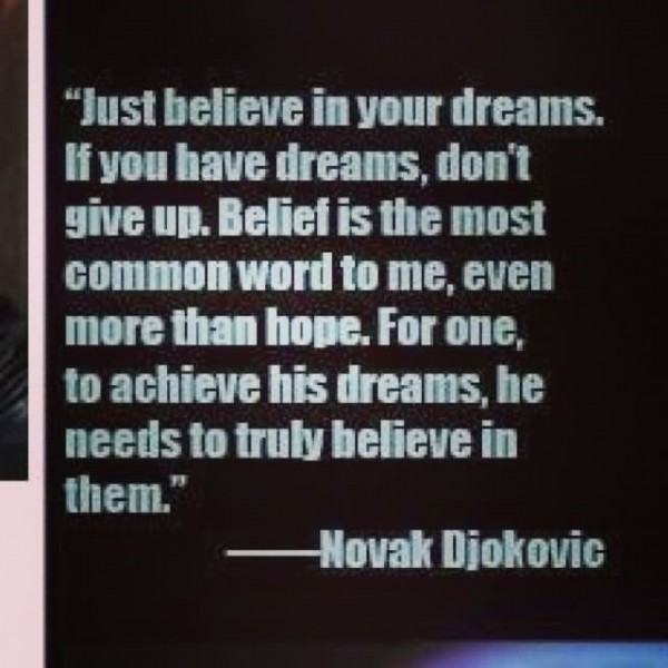 Just believe in your dreams if you have dreams dont give up