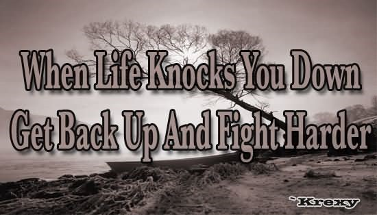 When Life Knocks You Down Get Back Up And Fight Harder Storemypic