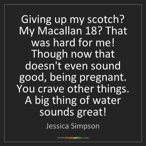 Jessica Simpson: Giving up my scotch? My Macallan 18? That was hard for...