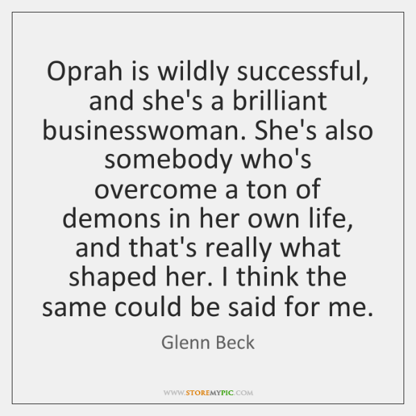 Oprah is wildly successful, and she's a brilliant businesswoman. She's also somebody ...