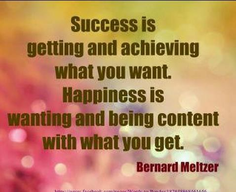Success is getting and achieving what you want happiness is wanting and being content wit