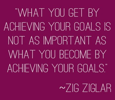 What you get by achieving your goal is not as important as what you become by achieving y