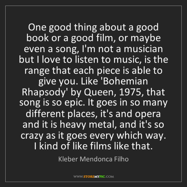 Kleber Mendonca Filho: One good thing about a good book or a good film, or maybe...