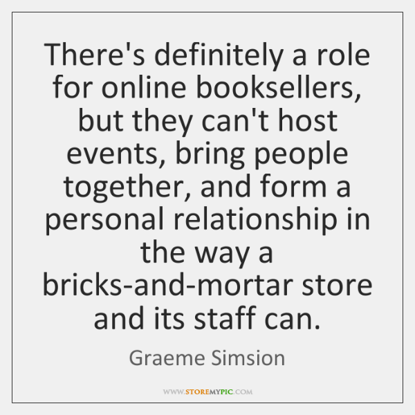 There's definitely a role for online booksellers, but they can't host events, ...