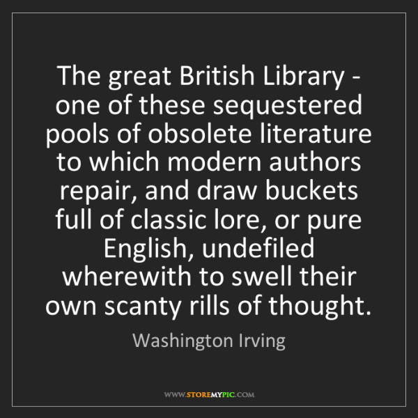 Washington Irving: The great British Library - one of these sequestered...