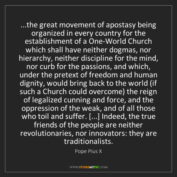 Pope Pius X: ...the great movement of apostasy being organized in...