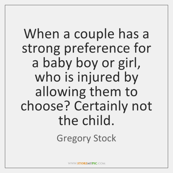 When a couple has a strong preference for a baby boy or ...