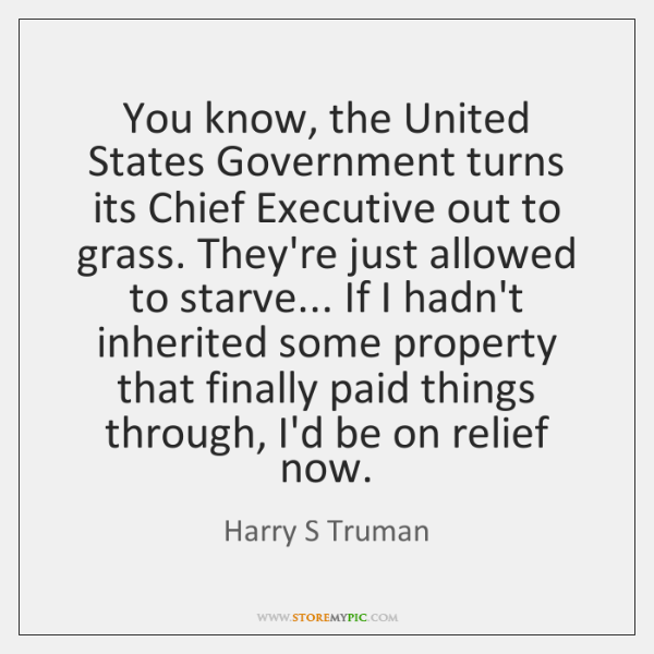 You know, the United States Government turns its Chief Executive out to ...