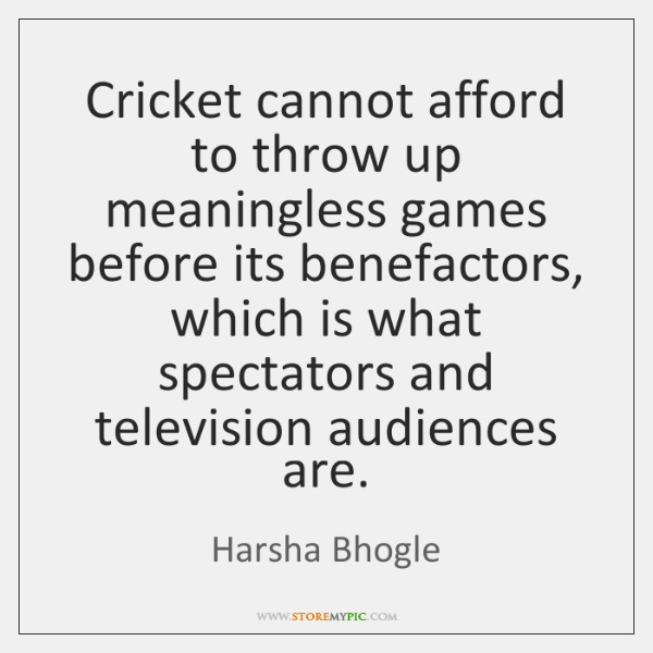 Cricket cannot afford to throw up meaningless games before its benefactors, which ...