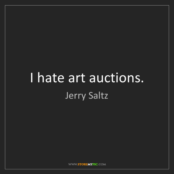 Jerry Saltz: I hate art auctions.