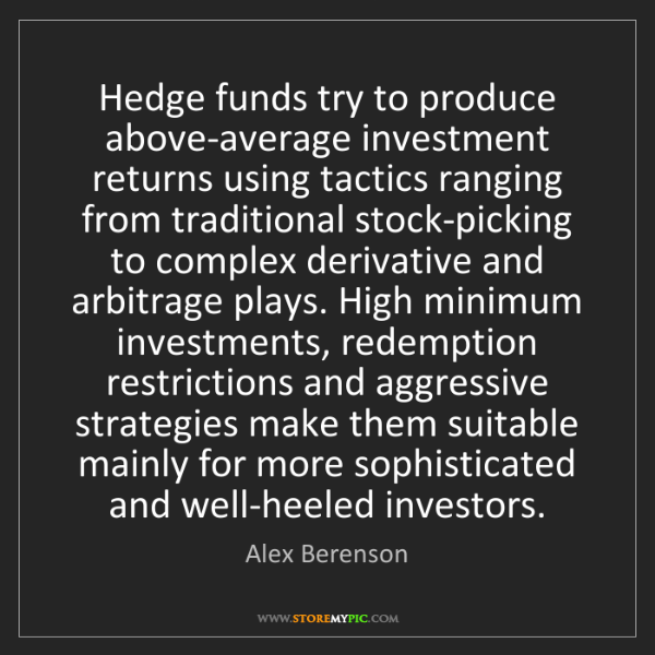 Alex Berenson: Hedge funds try to produce above-average investment returns...