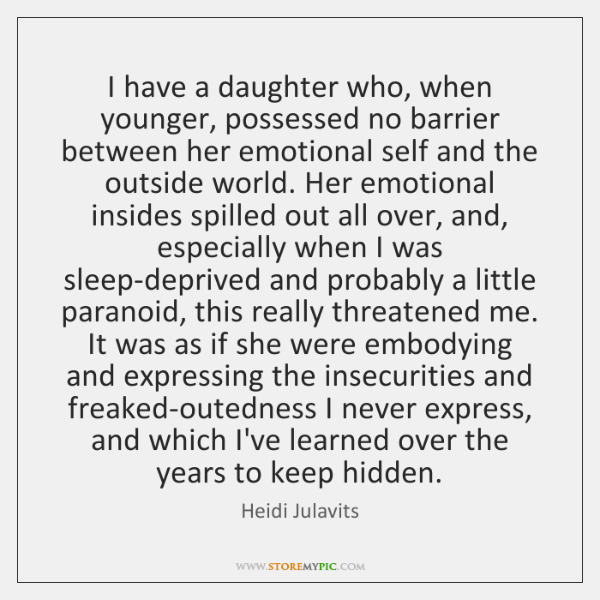 I have a daughter who, when younger, possessed no barrier between her ...