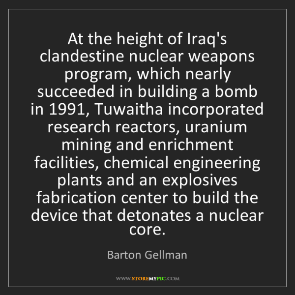 Barton Gellman: At the height of Iraq's clandestine nuclear weapons program,...