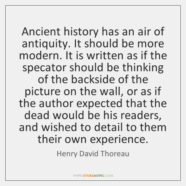 Ancient history has an air of antiquity. It should be more modern. ...