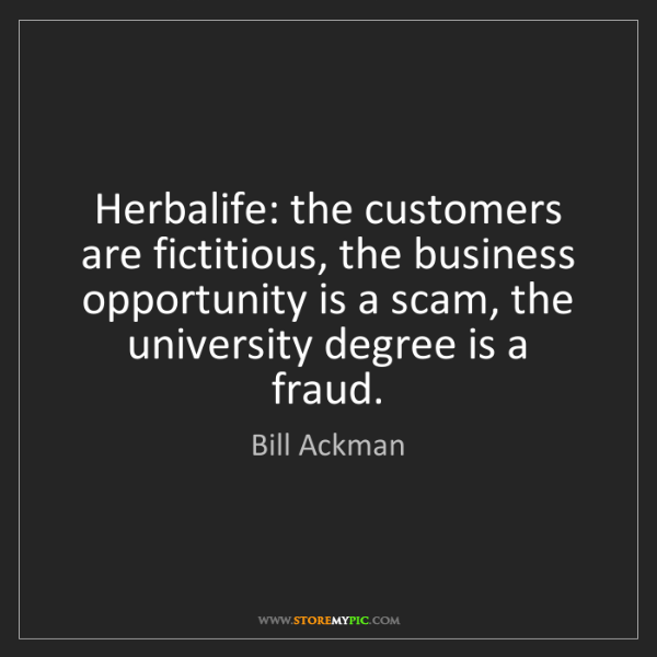 Bill Ackman: Herbalife: the customers are fictitious, the business...