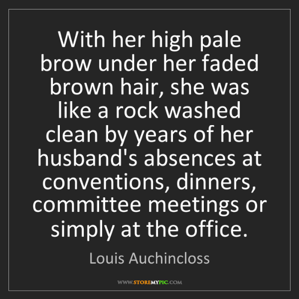 Louis Auchincloss: With her high pale brow under her faded brown hair, she...