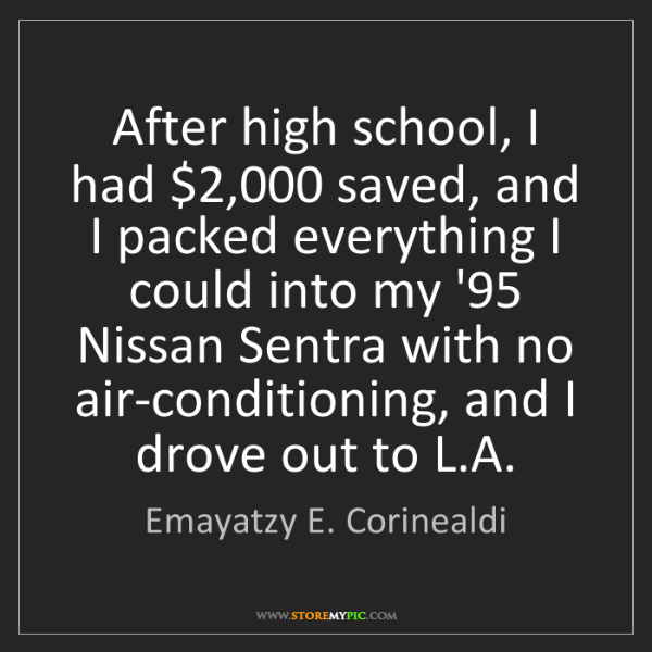 Emayatzy E. Corinealdi: After high school, I had $2,000 saved, and I packed everything...
