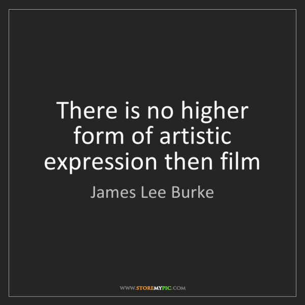 James Lee Burke: There is no higher form of artistic expression then film