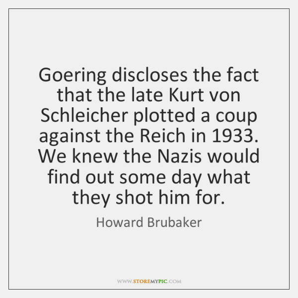 Goering discloses the fact that the late Kurt von Schleicher plotted a ...